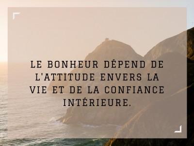 Le bonheur dépend de l'attitude envers la vie et de la confiance intérieure.